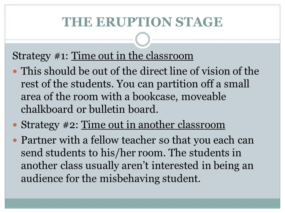 THE ERUPTION STAGE Strategy #1: Time out in the classroom