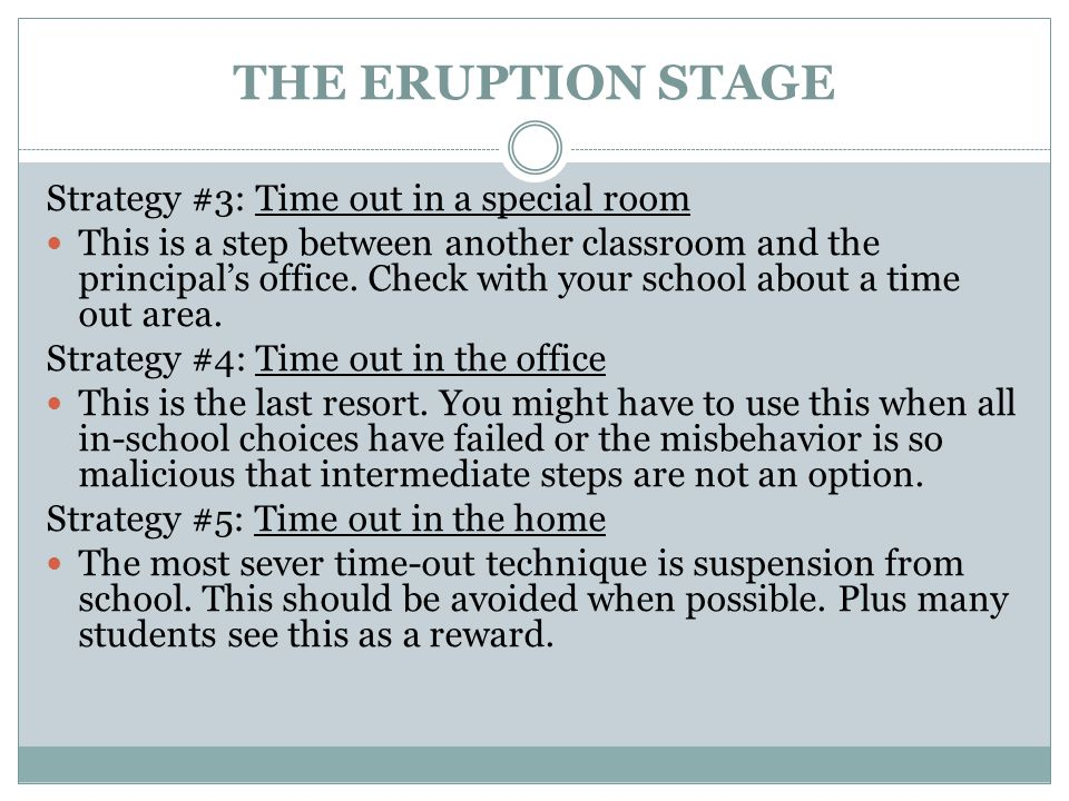 THE ERUPTION STAGE Strategy #3: Time out in a special room