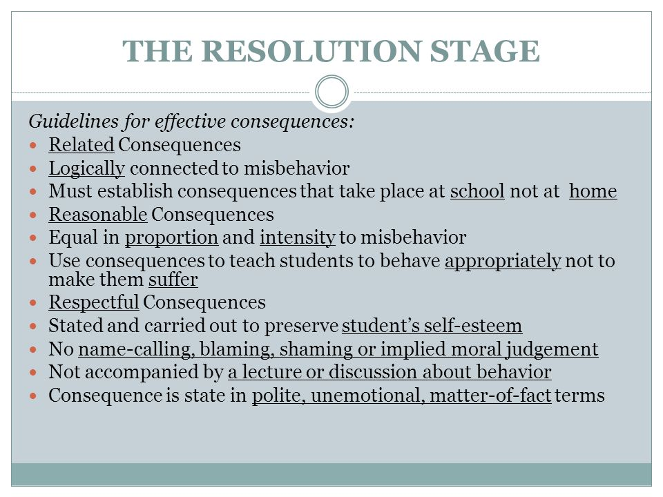 THE RESOLUTION STAGE Guidelines for effective consequences: