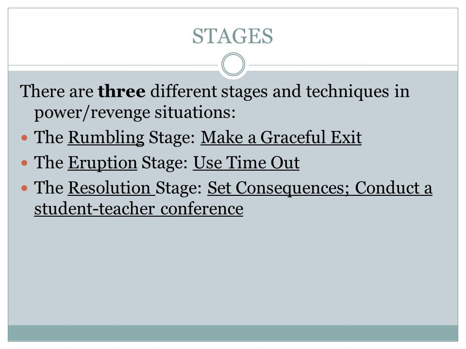 STAGES There are three different stages and techniques in power/revenge situations: The Rumbling Stage: Make a Graceful Exit.