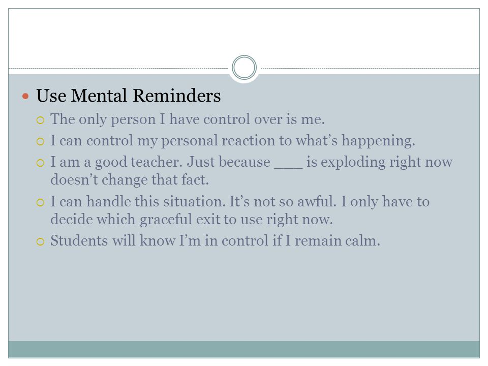 Use Mental Reminders The only person I have control over is me.