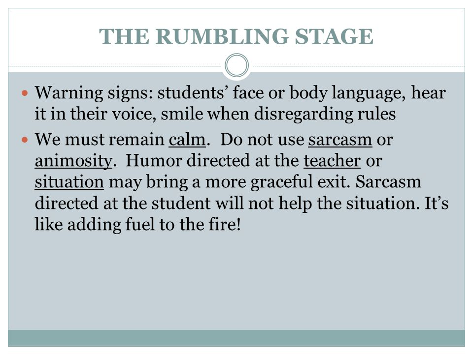 THE RUMBLING STAGE Warning signs: students' face or body language, hear it in their voice, smile when disregarding rules.