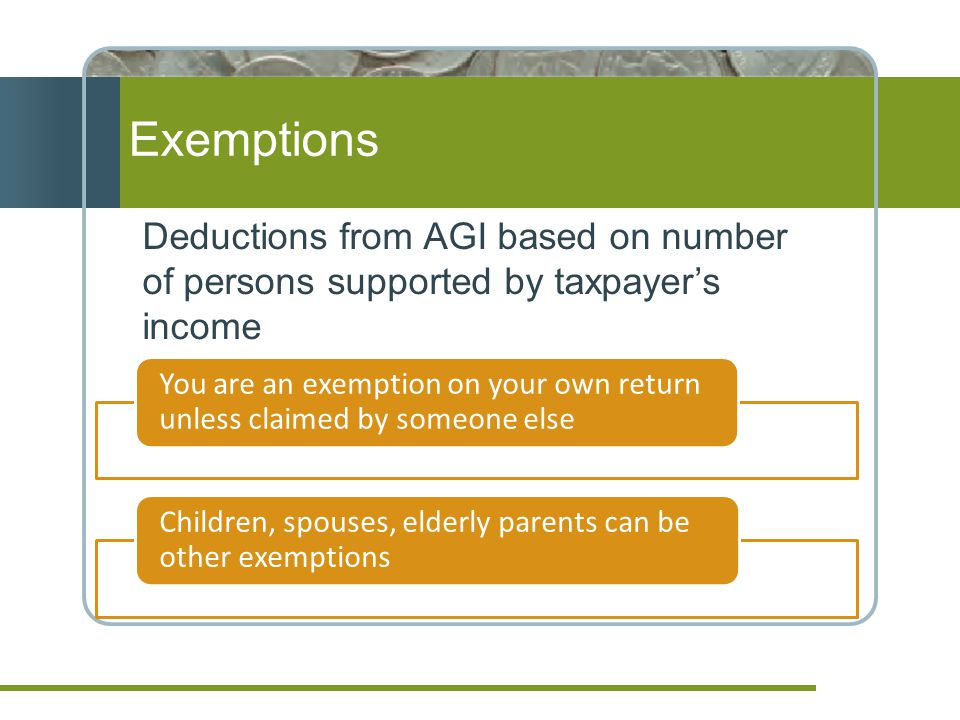 Exemptions Deductions from AGI based on number of persons supported by taxpayer's income.