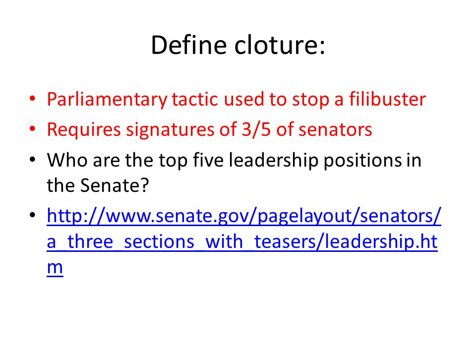 Define cloture: Parliamentary tactic used to stop a filibuster