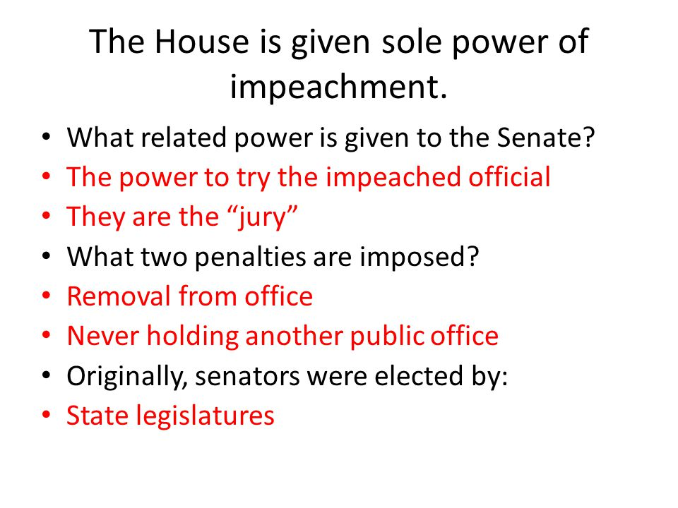 The House is given sole power of impeachment.