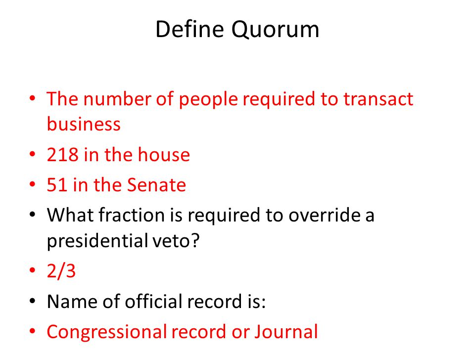 Define Quorum The number of people required to transact business
