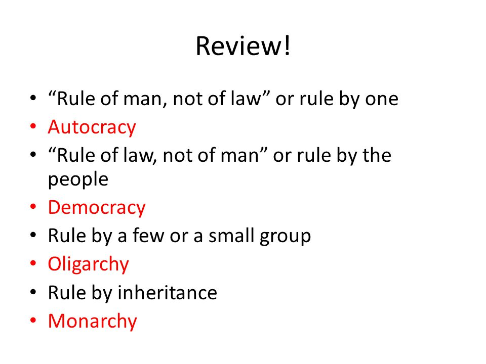 Review! Rule of man, not of law or rule by one Autocracy
