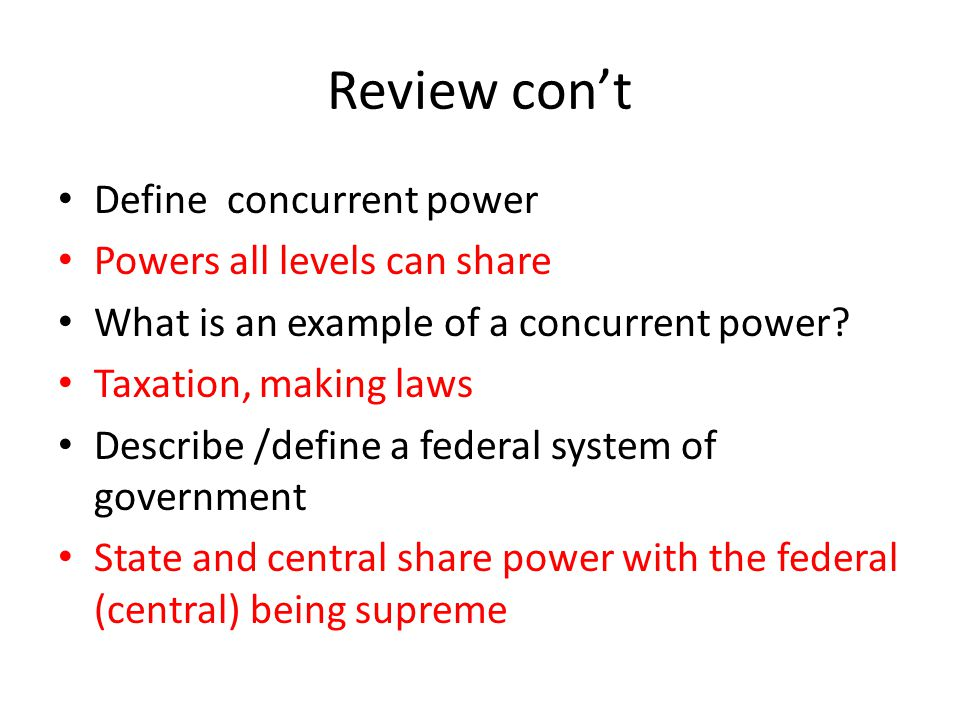 Review con't Define concurrent power Powers all levels can share