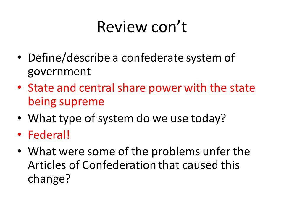 Review con't Define/describe a confederate system of government