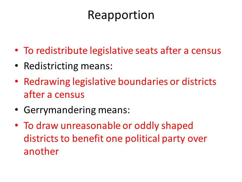 Reapportion To redistribute legislative seats after a census