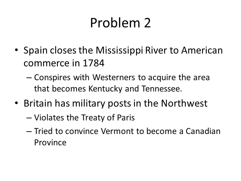 Problem 2 Spain closes the Mississippi River to American commerce in 1784.
