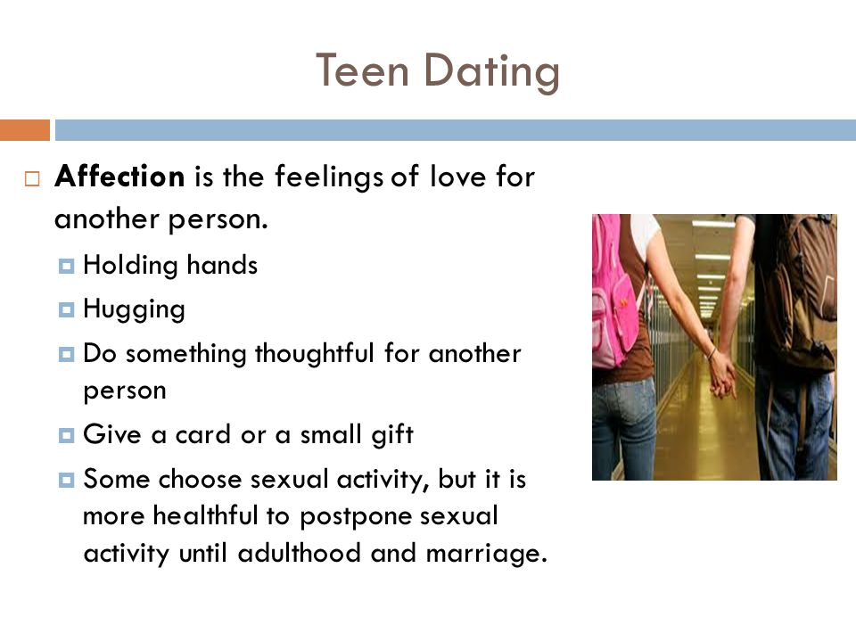 Teen Dating Affection is the feelings of love for another person.