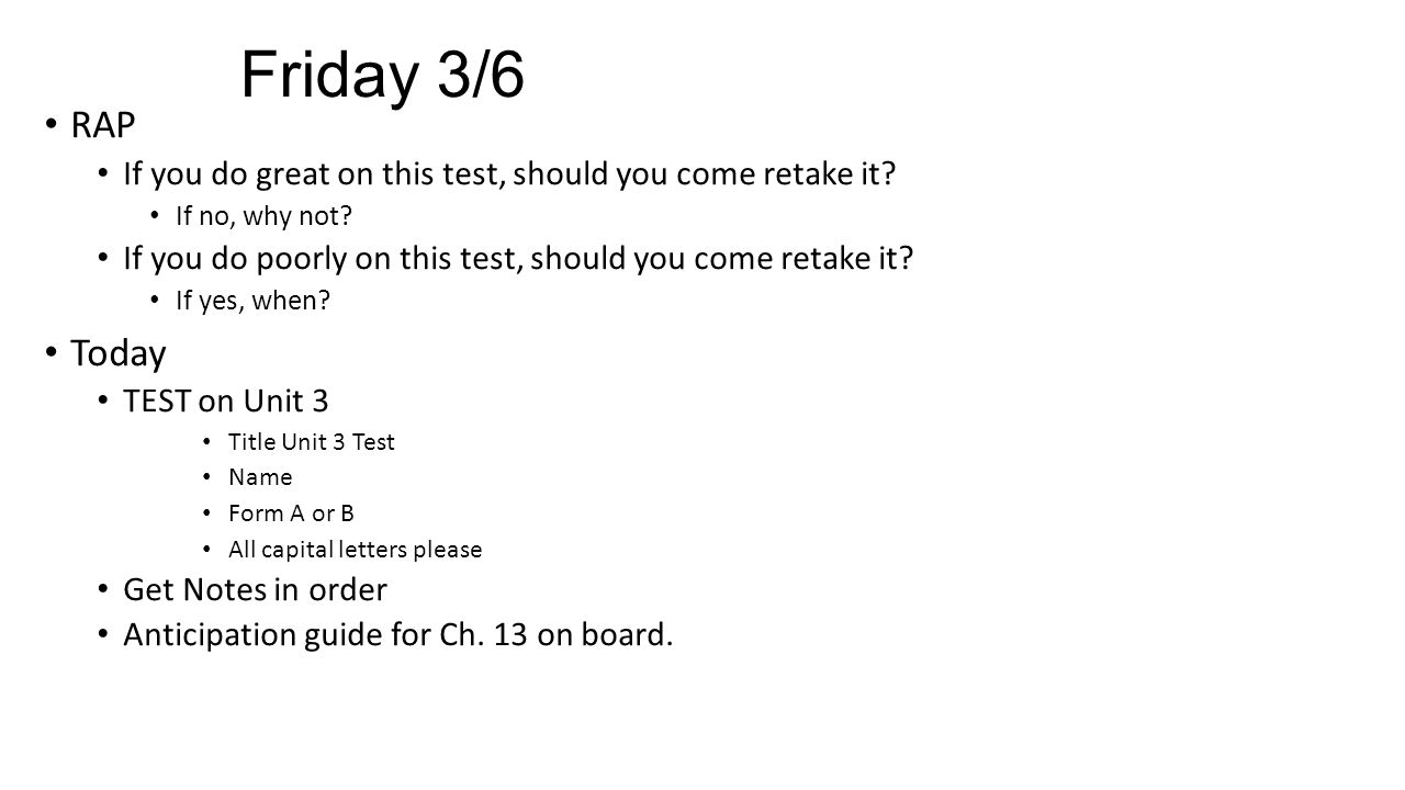 Friday 3/6 RAP. If you do great on this test, should you come retake it If no, why not If you do poorly on this test, should you come retake it