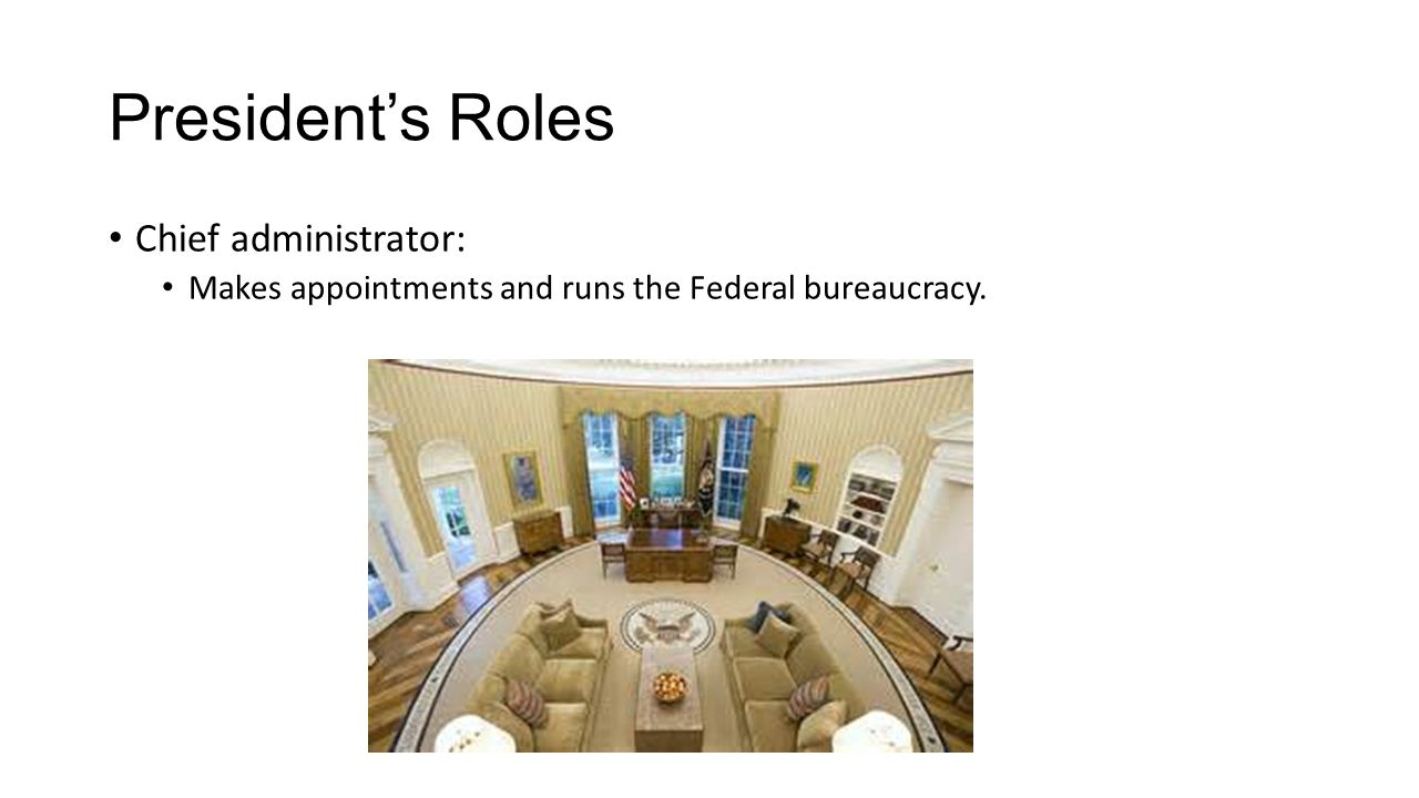 President's Roles Chief administrator:
