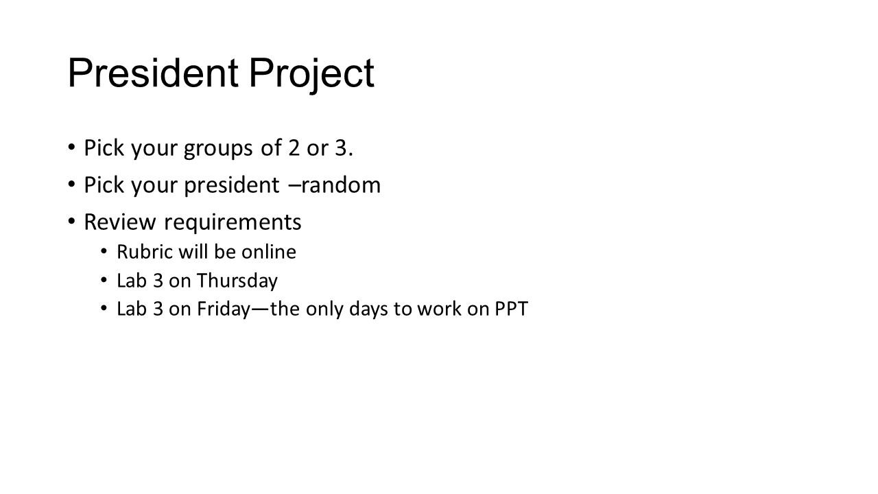 President Project Pick your groups of 2 or 3.