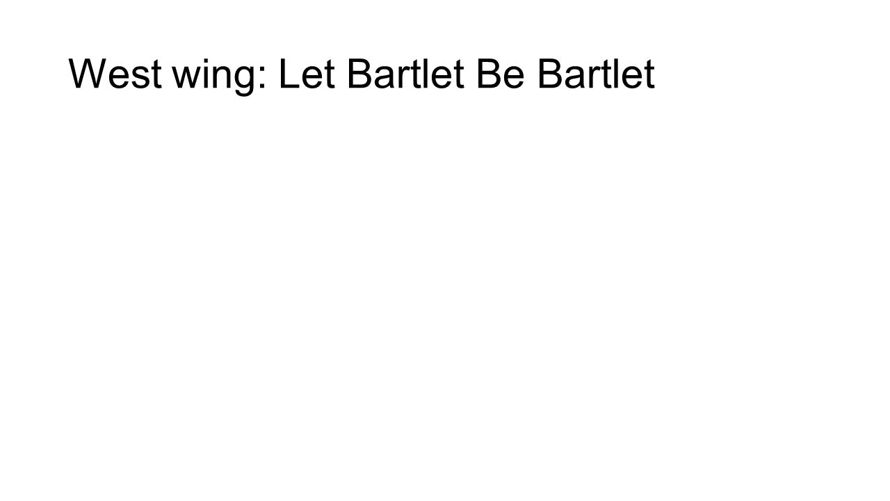 West wing: Let Bartlet Be Bartlet