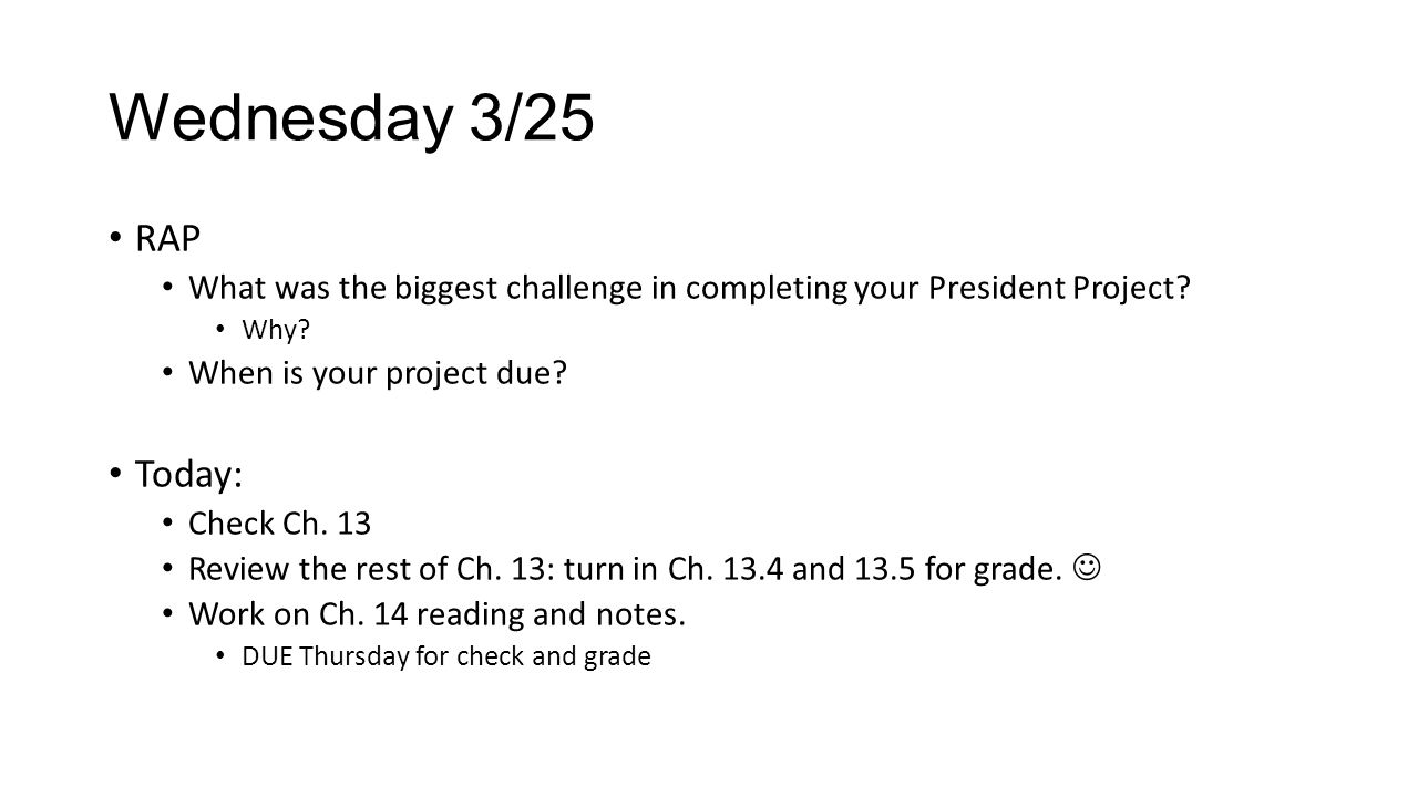 Wednesday 3/25 RAP. What was the biggest challenge in completing your President Project Why When is your project due