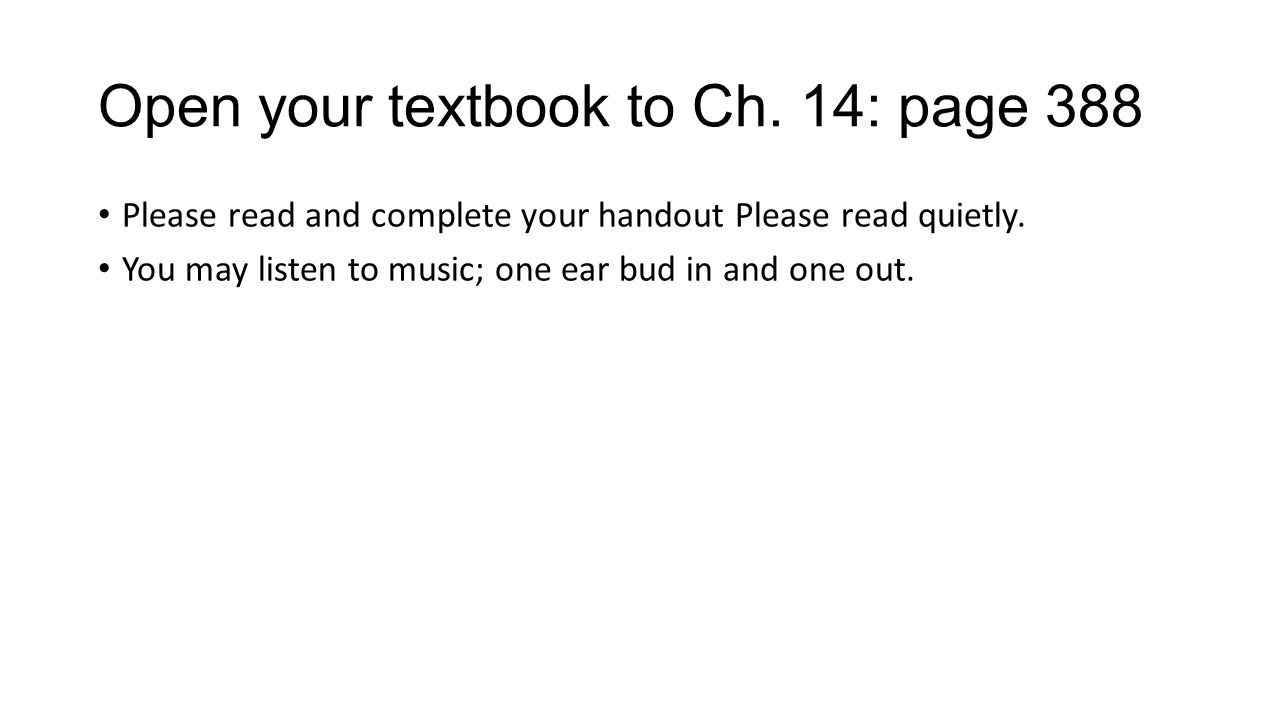 Open your textbook to Ch. 14: page 388