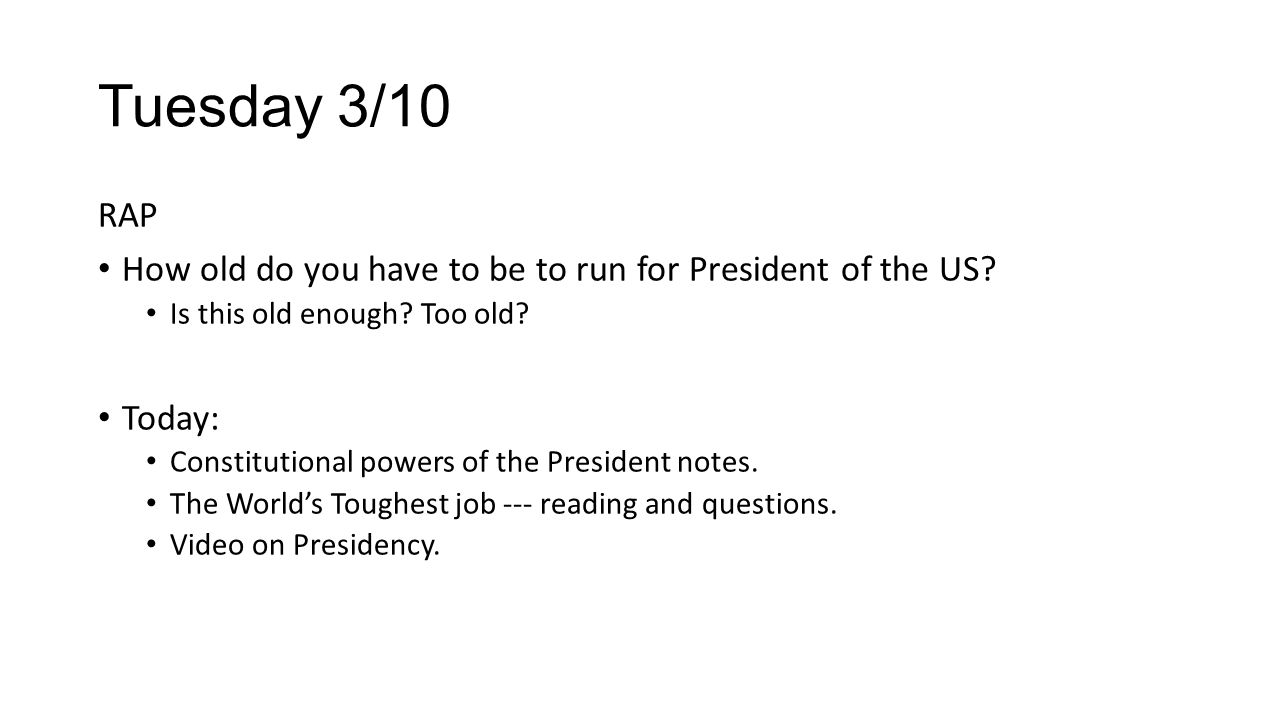 Tuesday 3/10 RAP. How old do you have to be to run for President of the US Is this old enough Too old