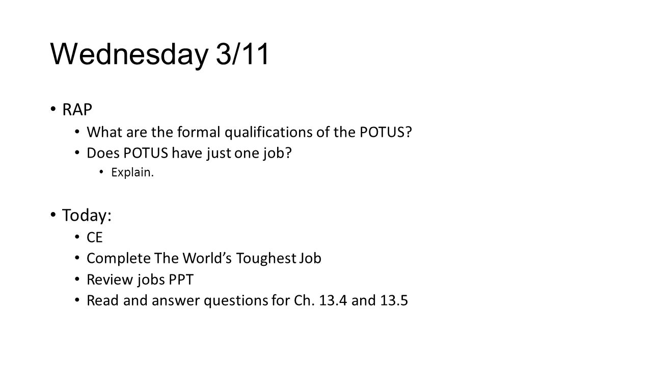 Wednesday 3/11 RAP. What are the formal qualifications of the POTUS Does POTUS have just one job
