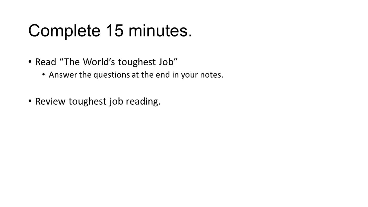 Complete 15 minutes. Read The World's toughest Job