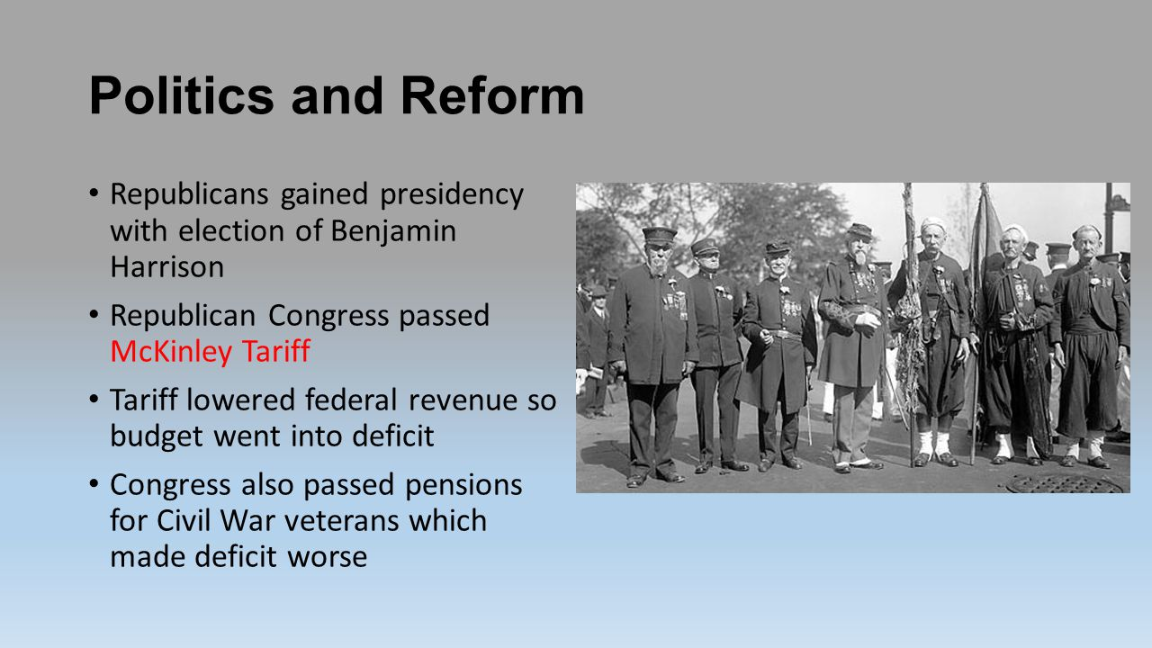 Politics and Reform Republicans gained presidency with election of Benjamin Harrison. Republican Congress passed McKinley Tariff.