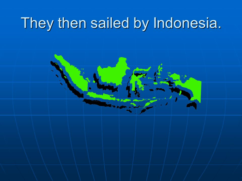 They then sailed by Indonesia.