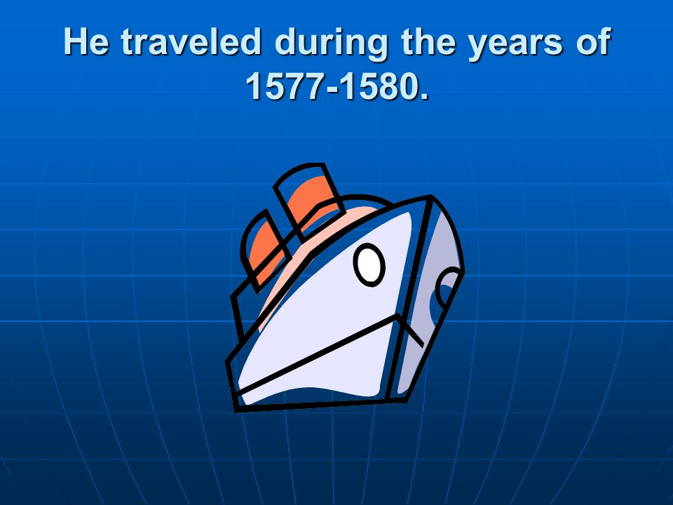 He traveled during the years of 1577-1580.