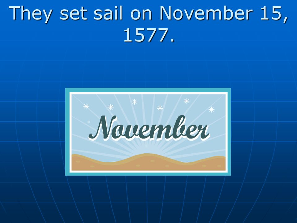 They set sail on November 15, 1577.