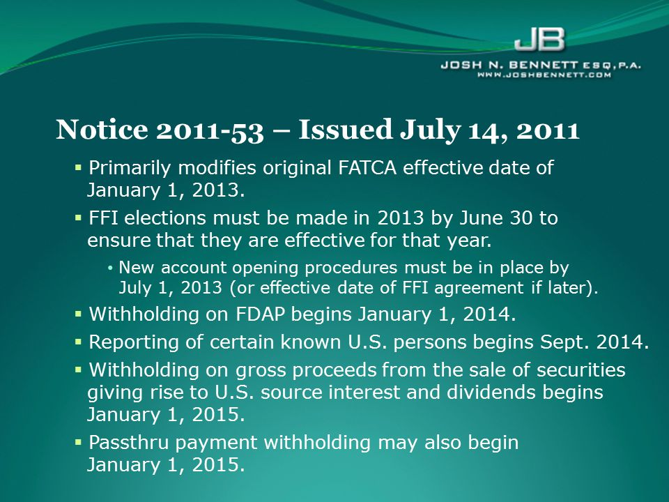 Notice 2011-53 – Issued July 14, 2011 Primarily modifies original FATCA effective date of January 1, 2013.