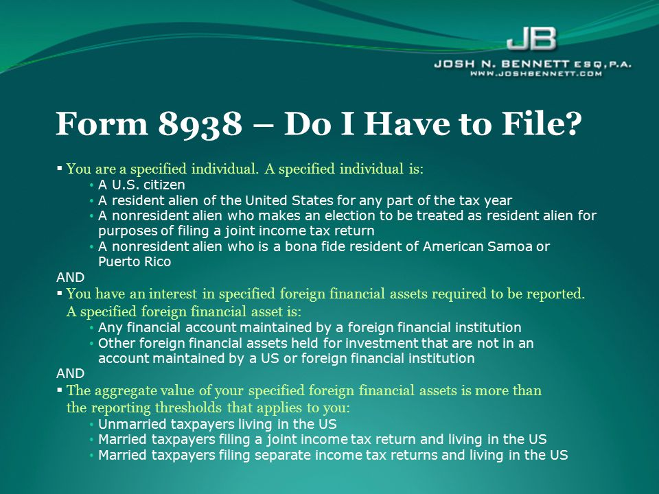 Form 8938 – Do I Have to File You are a specified individual. A specified individual is: A U.S. citizen.