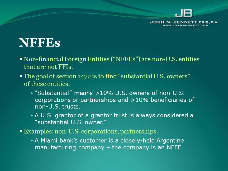 NFFEs Non-financial Foreign Entities ( NFFEs ) are non-U.S. entities that are not FFIs.