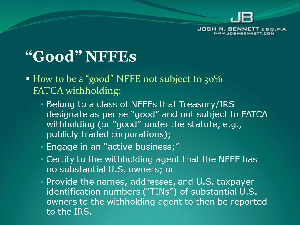 Good NFFEs How to be a good NFFE not subject to 30% FATCA withholding: