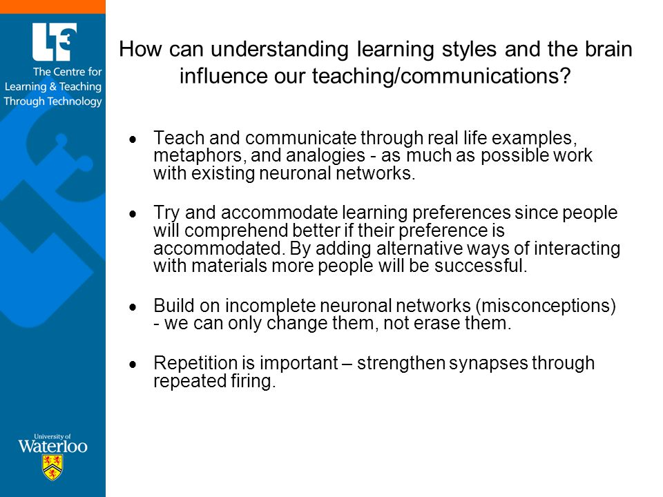 How can understanding learning styles and the brain influence our teaching/communications