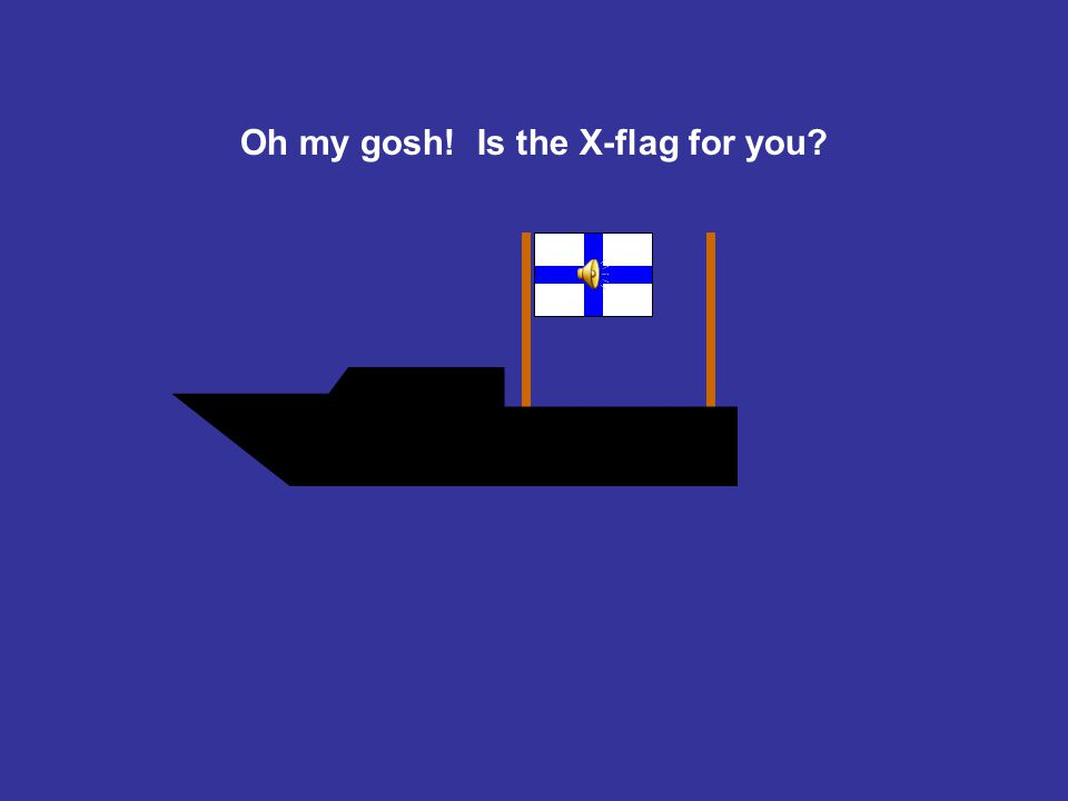 Oh my gosh! Is the X-flag for you
