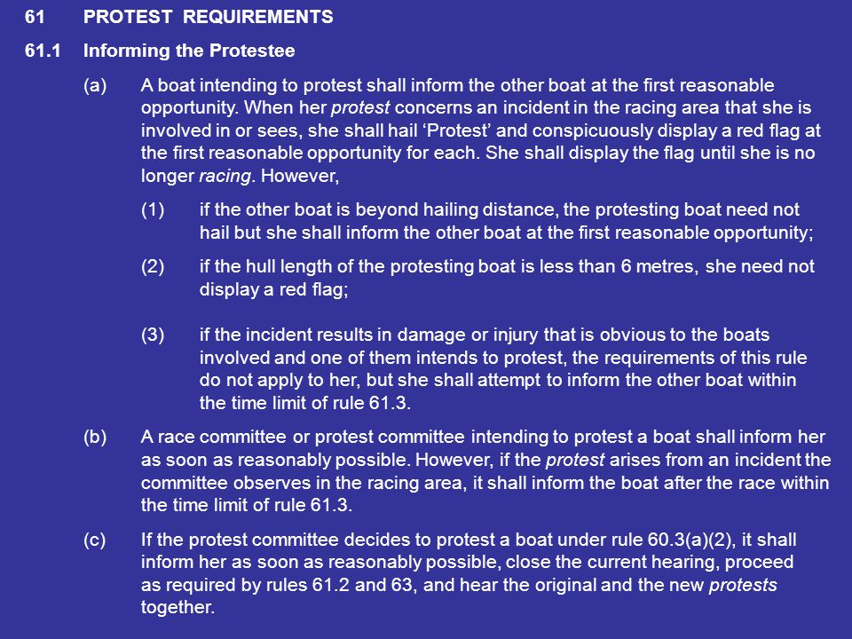 61 PROTEST REQUIREMENTS 61.1 Informing the Protestee. (a) A boat intending to protest shall inform the other boat at the first reasonable.