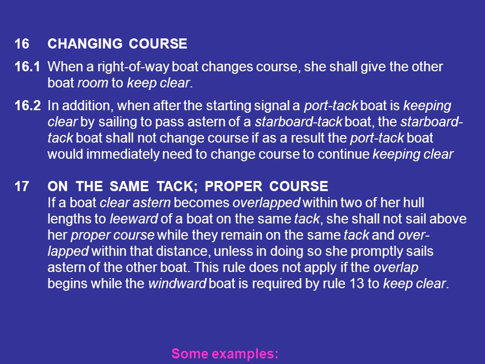 16 CHANGING COURSE 16.1 When a right-of-way boat changes course, she shall give the other. boat room to keep clear.