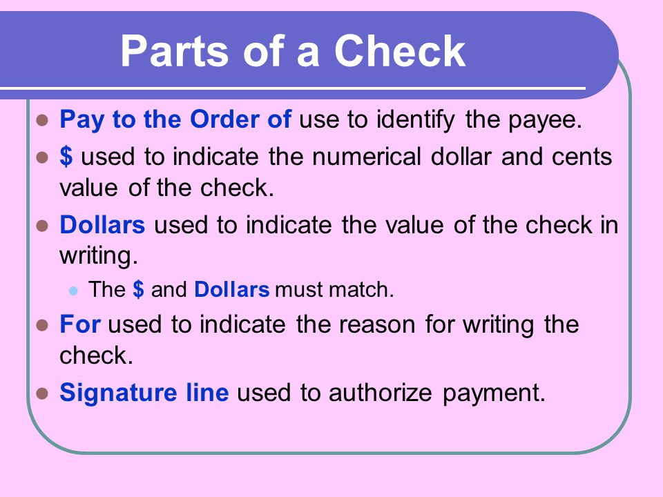 Parts of a Check Pay to the Order of use to identify the payee.