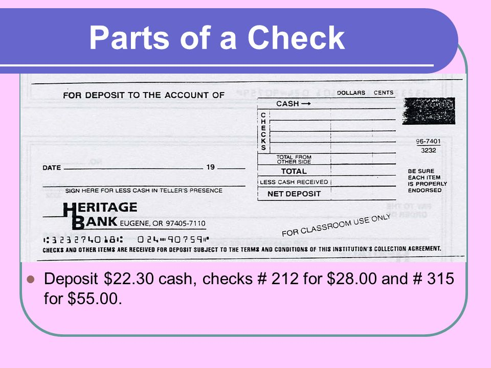 Parts of a Check Deposit $22.30 cash, checks # 212 for $28.00 and # 315 for $55.00.
