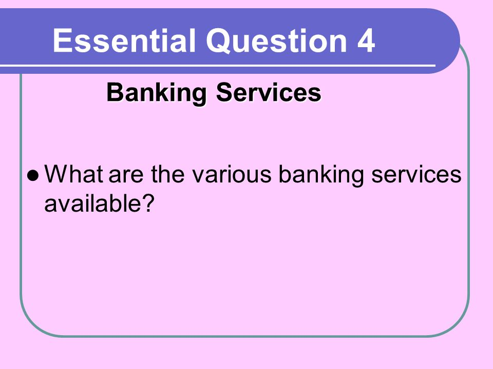 Essential Question 4 Banking Services