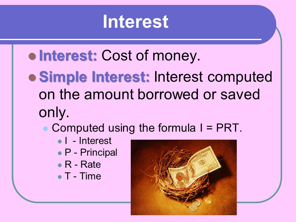 Interest Interest: Cost of money.