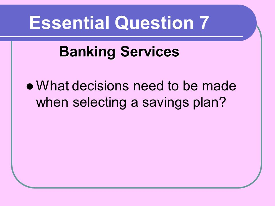 Essential Question 7 Banking Services
