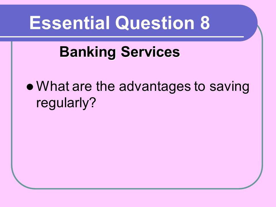 Essential Question 8 Banking Services