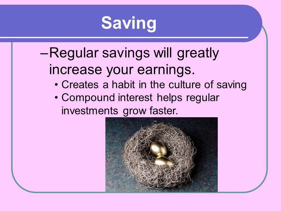 Saving Regular savings will greatly increase your earnings.