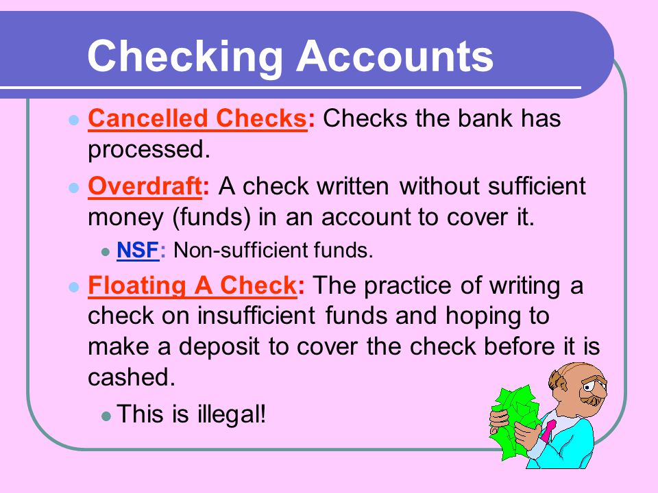 Checking Accounts Cancelled Checks: Checks the bank has processed.