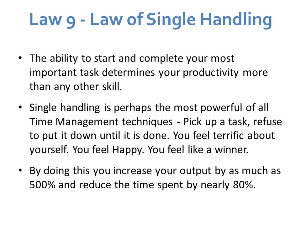 Law 9 - Law of Single Handling