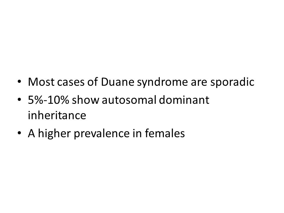 Most cases of Duane syndrome are sporadic