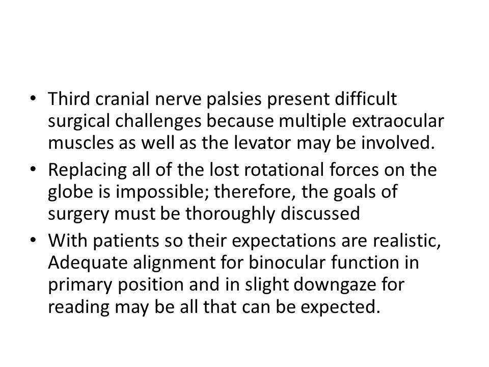 Third cranial nerve palsies present difficult surgical challenges because multiple extraocular muscles as well as the levator may be involved.