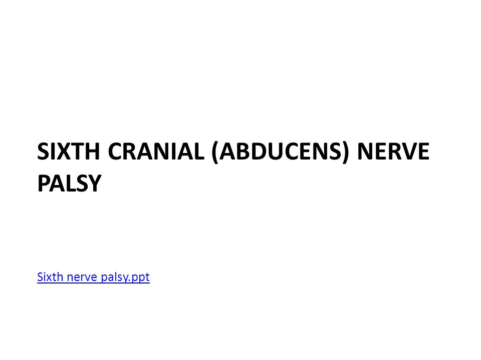 Sixth Cranial (Abducens) Nerve Palsy