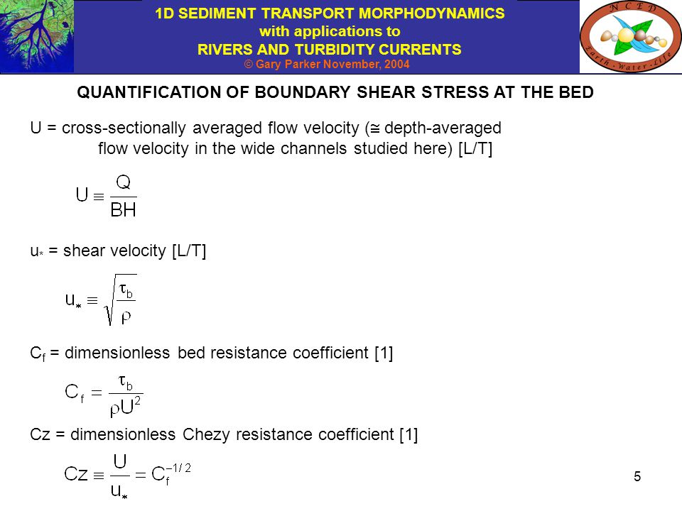 QUANTIFICATION OF BOUNDARY SHEAR STRESS AT THE BED